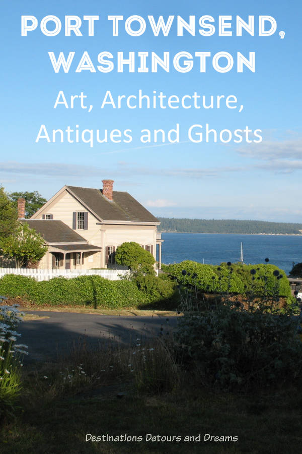 Art, Architecture, Antiques, and Ghosts - Port Townsend, Washington