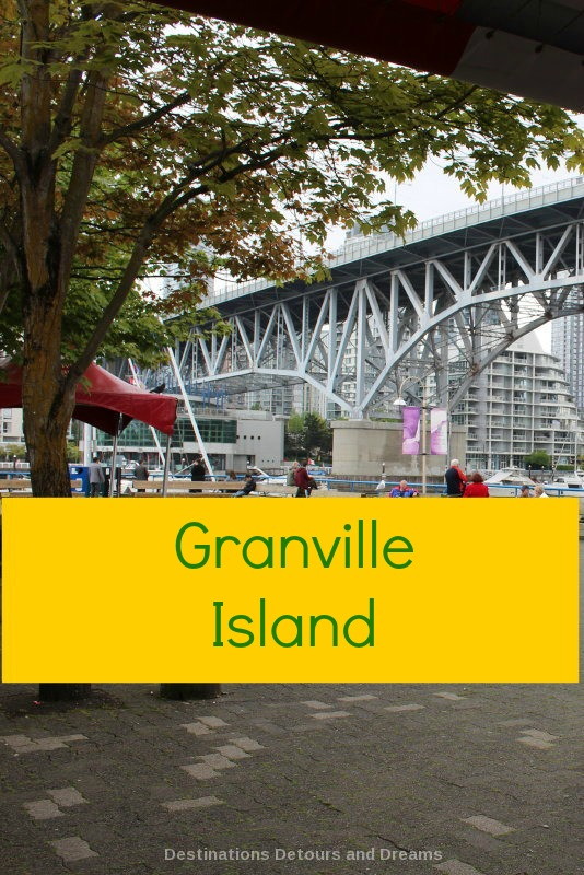 Granvillle Island in Vancouver has unique shops, a market, dining and entertainment venues