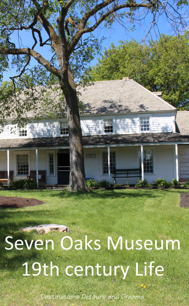 Seven Oaks Museum: A former merchant's house in Winnipeg, Manitoba,  offers a glimpse into nineteenth century life in the Red River settlement