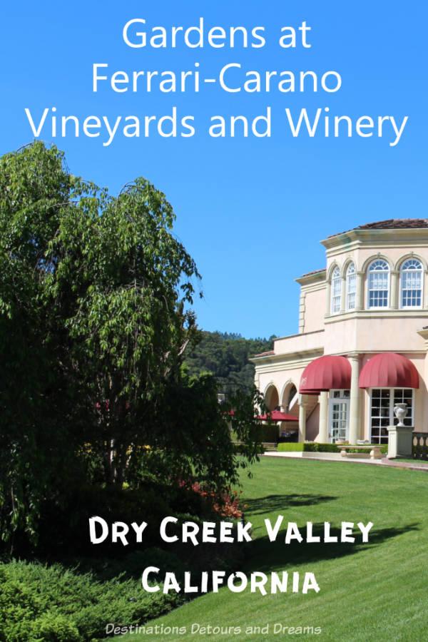 Gardens at Ferrari-Carano Vineyard and Winery in Dry Creek Valley, California #California #wine #gardens