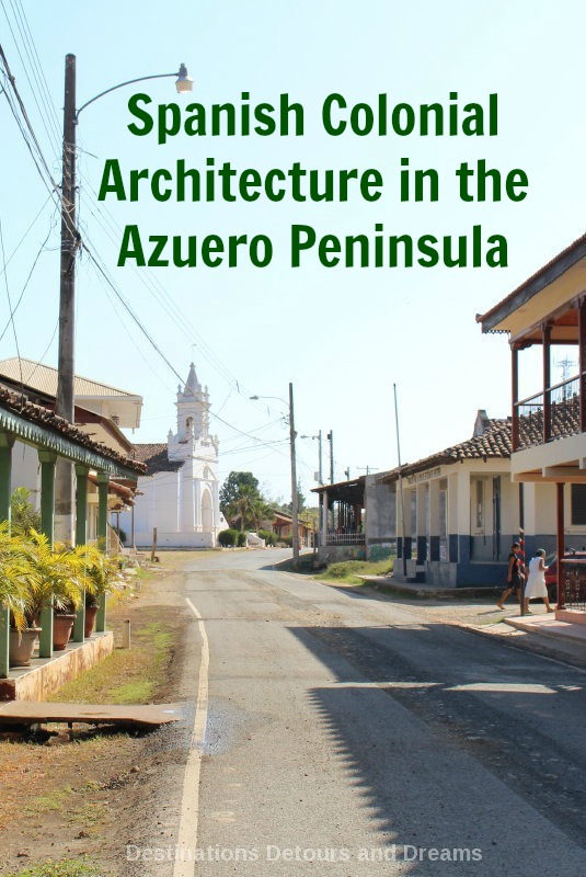 Spanish Colonial Architecture of the Azuero Peninsula: Discovering Spanish colonial influence and traditions in Panama's Azuero Peninsula