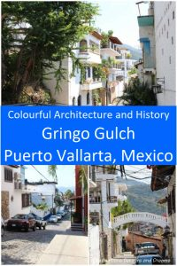 The Colourful Architecture and History of Gringo Gulch, Puerto Vallarta, Mexico: a walking tour
