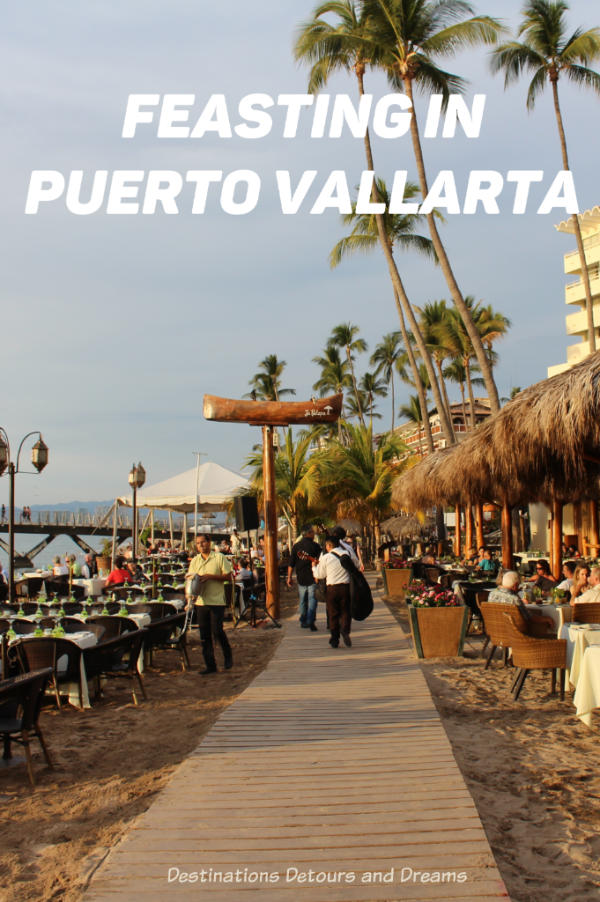 Feasting in Puerto Vallarta, Mexico-there are many good places to eat. #Mexico #PuertoVallarta #food #wheretoeat