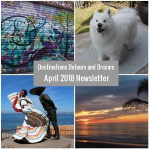 Destinations Detours and Dreams April 2018 Newsletter