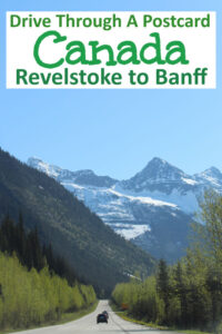 Driving Through a Canadian Postcard- Revelstoke to Banff #Canada #scenicdrive #mountains #scenery #Rockies
