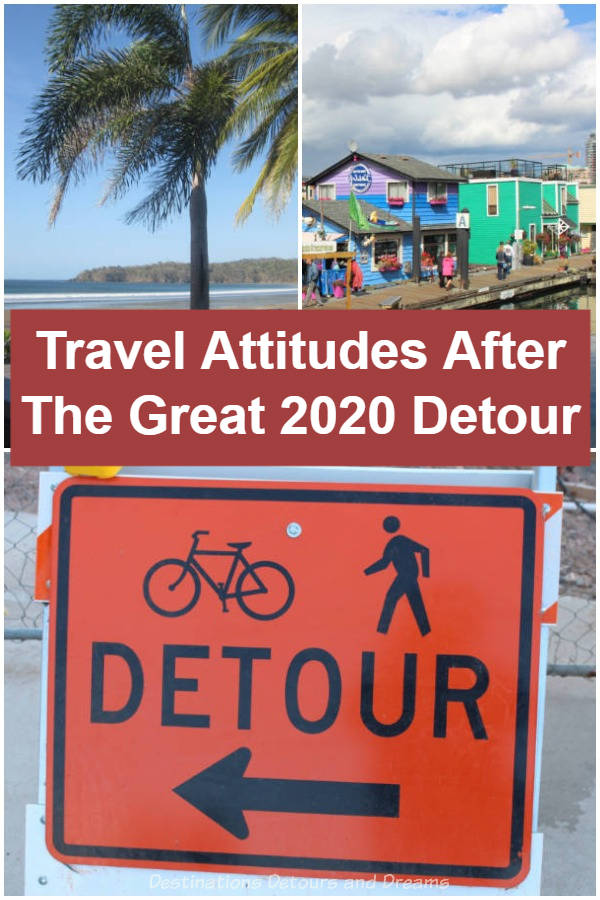 Travel Attitudes After The Great 2020 Detour: Staying home and not travelling in 2020 has impacted my thoughts and attitudes about travel