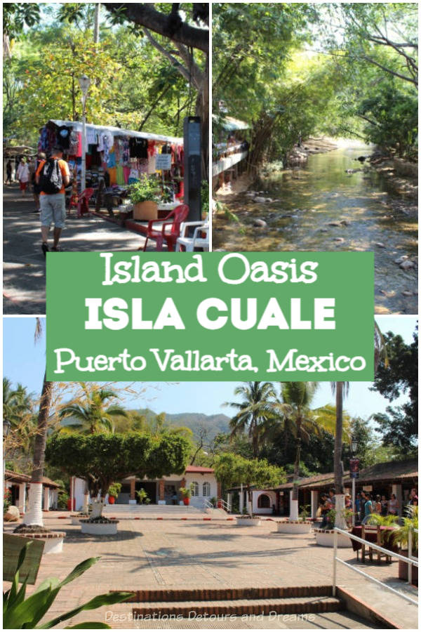 Isla Cuale, Puerto Vallarta, Mexico: a peaceful oasis on a sand island in downtown Puerto Vallarta offers shopping, shade, culture, and street art