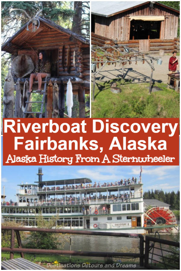 Cruising Through Alaska History and Culture Aboard a Sternwheeler: an excursion on the Riverboat Discovery excursion along the Chena River in Fairbanks, Alaska