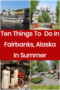 Ten Things to Do in Faribanks, Alaska, in Summer: top attractions include a riverboat ride back in time, a pioneer village, first class museums, panning for gold, a fun variety show, botanical gardens, and more. Plus some bonus attractions outside the city.