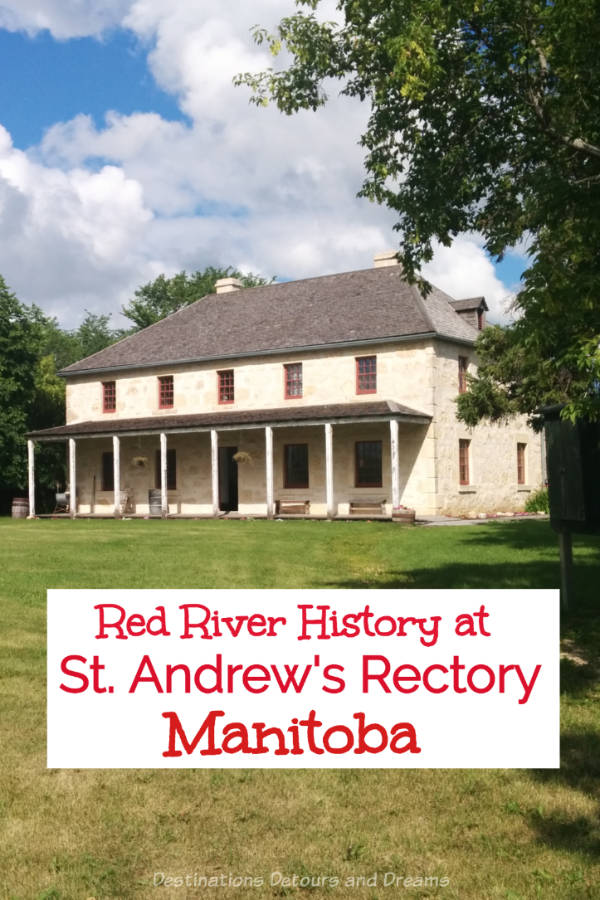St. Andrew's Heritage Centre in Manitoba: Rectory of oldest church in continuous use in Western Canada provides glimpse into Red River history at St. Andrews, Manitoba